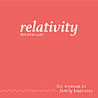Relativity: The Podcast for Women in Family Business