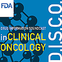 FDA Drug Information Soundcast in Clinical Oncology (D.I.S.C.O.)
