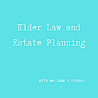 Elder Law and Estate Planning with Melissa O'Connor