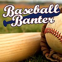 Baseball Banter