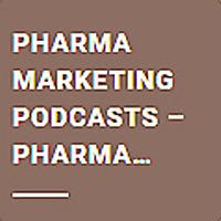 Pharma Marketing Podcasts Pharma Marketing Network