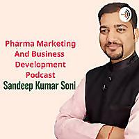 Sandeep Kumar Soni | Pharma Marketing And Business Development Podcast