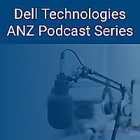 Dell Technologies ANZ Podcast Series