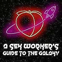 A Sex Worker's Guide to the Galaxy