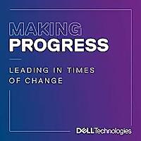 Making Progress: Leading in Times of Change