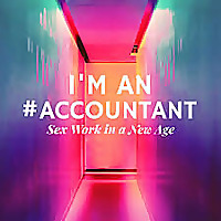 I'm An Accountant: Sex Work in a New Age