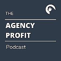 The Agency Profit Podcast