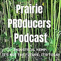 Prairie PROducers Podcast | industrial hemp: it's not the future; it's today