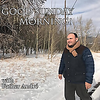 Good Sunday Morning with Father Andre Podcast