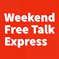 Weekend Free Talk Express Podcast