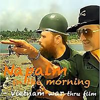 Napalm in the Morning - the Vietnam War thru Film