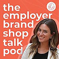 The Employer Brand Shop Talk Podcast