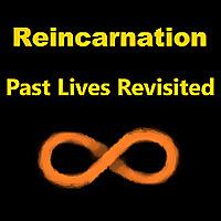 Reincarnation - Past Lives Revisited
