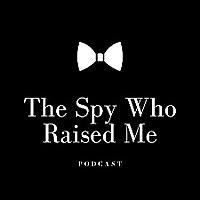 The Spy Who Raised Me Podcast