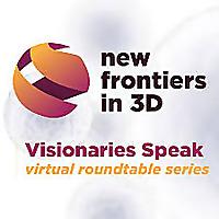 New Frontiers in 3D | Visionaries Speak