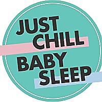 Just Chill Baby Sleep