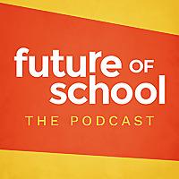Future of School: The Podcast