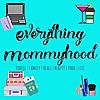 Everything Mommyhood