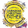 Courageous Christian Father | Christian Living Blog