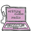Writing Class Radio Blog