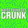 White Folks Get Crunk - The Blog