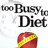 The Too Busy to Diet Blog Too Busy to Diet