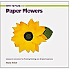 PaPer FloweRs TuToriaLs by Maria Noble