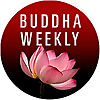 Buddha Weekly: Buddhist Practices, Mindfulness, Meditation