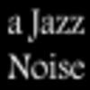 A Jazz Noise