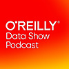 The O'Reilly Data Show Podcast
