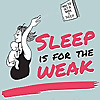 Sleep Is For Weak