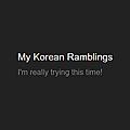 My Korean Ramblings