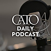 Cato Daily Podcast | Cato Institute