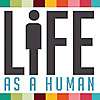 LIFE AS A HUMAN The online magazine for evolving minds.