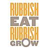 Rubbish Eat Rubbish Grow