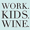Work. Kids. Wine.   Sauvignon blanc pairs well with goldfish crackers and a long to-do list