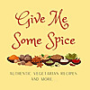Give Me Some Spice! | Authentic Vegetarian Recipes
