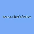 Bruno, Chief of Police - Bruno's blog