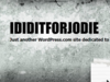 Ididitforjodie - Dedicated to dastardly deeds and detritus