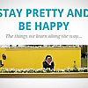 Stay Pretty and be Happy