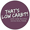 That's Low Carb?! Low Carb Recipes