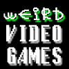 Weird Video Games