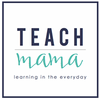 Teach Mama | Learning In The Every Day