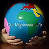 Our Montessori Life