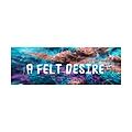 A Felt Desire