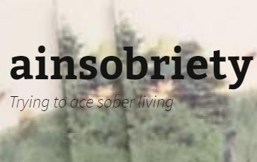 Ainsobriety - Trying to ace sober living