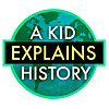 A Kid Explains History