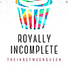 Royally Incomplete