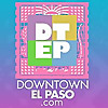Downtown El Paso What's happening in DWNTWN El Paso.