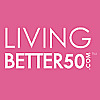 Living Better 50 Magazine | Online Woman's Magazine